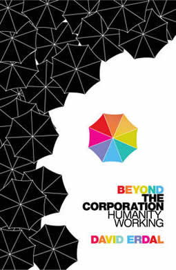 Beyond the Corporation - Humanity Working. David Erdal