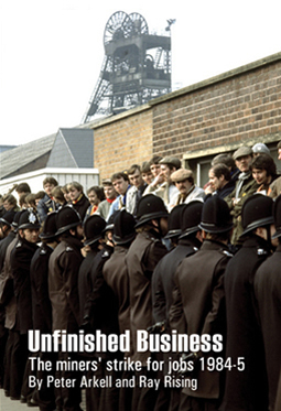Unfinished Business: The miners' strike for jobs 1984-5